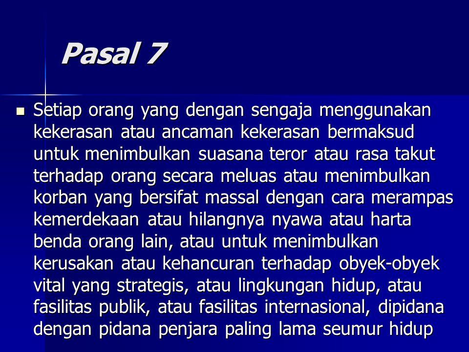 Pasal 7 Setiap orang yang dengan sengaja menggunakan kekerasan atau ancaman kekerasan bermaksud untuk menimbulkan suasana teror atau rasa takut terhad