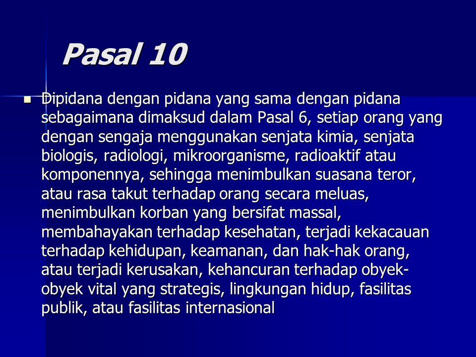 Pasal 10 Dipidana dengan pidana yang sama dengan pidana sebagaimana dimaksud dalam Pasal 6, setiap orang yang dengan sengaja menggunakan senjata kimia