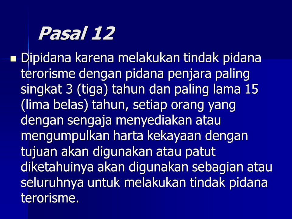 Pasal 12 Dipidana karena melakukan tindak pidana terorisme dengan pidana penjara paling singkat 3 (tiga) tahun dan paling lama 15 (lima belas) tahun,