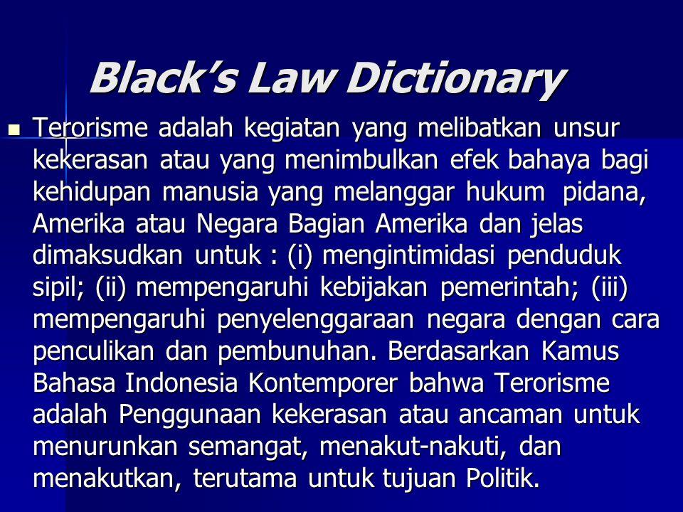 Black's Law Dictionary Terorisme adalah kegiatan yang melibatkan unsur kekerasan atau yang menimbulkan efek bahaya bagi kehidupan manusia yang melangg