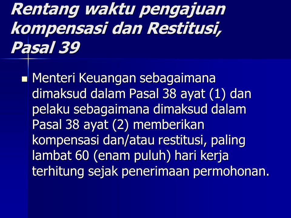 Rentang waktu pengajuan kompensasi dan Restitusi, Pasal 39 Menteri Keuangan sebagaimana dimaksud dalam Pasal 38 ayat (1) dan pelaku sebagaimana dimaks