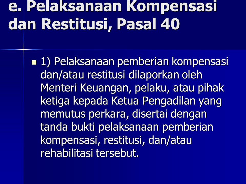 e. Pelaksanaan Kompensasi dan Restitusi, Pasal 40 1) Pelaksanaan pemberian kompensasi dan/atau restitusi dilaporkan oleh Menteri Keuangan, pelaku, ata