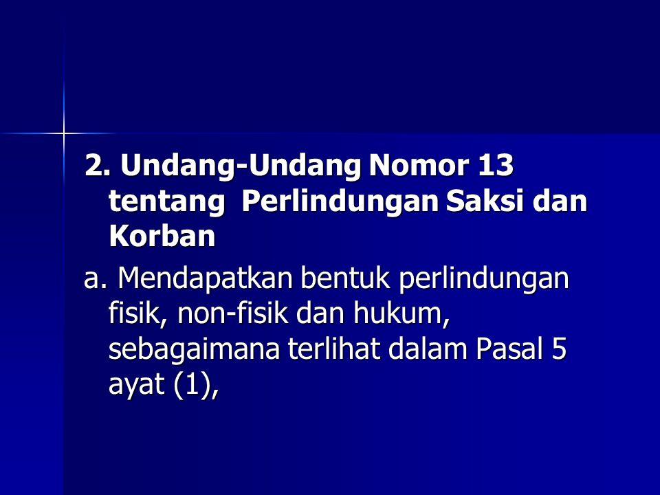 2. Undang-Undang Nomor 13 tentang Perlindungan Saksi dan Korban a. Mendapatkan bentuk perlindungan fisik, non-fisik dan hukum, sebagaimana terlihat da
