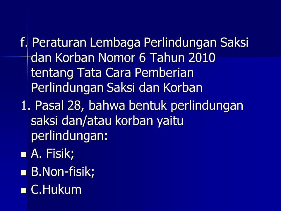 f. Peraturan Lembaga Perlindungan Saksi dan Korban Nomor 6 Tahun 2010 tentang Tata Cara Pemberian Perlindungan Saksi dan Korban 1. Pasal 28, bahwa ben