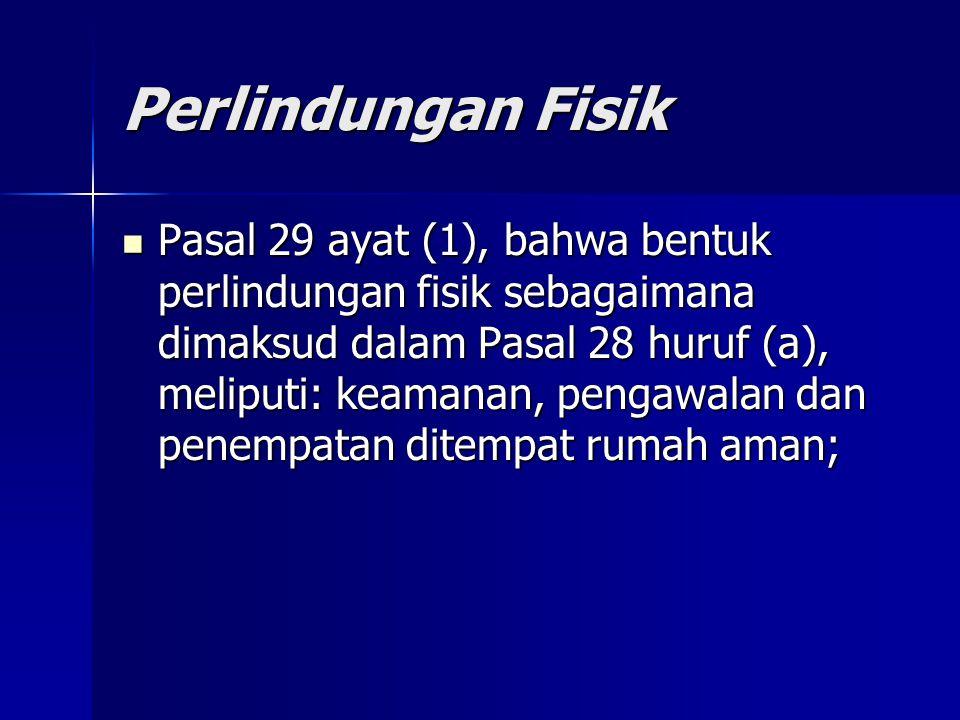 Perlindungan Fisik Pasal 29 ayat (1), bahwa bentuk perlindungan fisik sebagaimana dimaksud dalam Pasal 28 huruf (a), meliputi: keamanan, pengawalan da