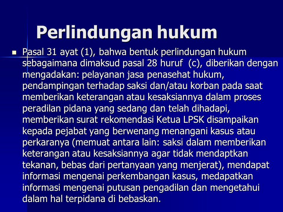 Perlindungan hukum Pasal 31 ayat (1), bahwa bentuk perlindungan hukum sebagaimana dimaksud pasal 28 huruf (c), diberikan dengan mengadakan: pelayanan