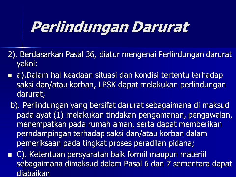 Perlindungan Darurat 2). Berdasarkan Pasal 36, diatur mengenai Perlindungan darurat yakni: a).Dalam hal keadaan situasi dan kondisi tertentu terhadap