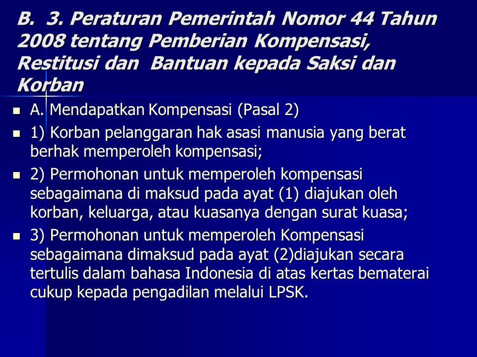 B. 3. Peraturan Pemerintah Nomor 44 Tahun 2008 tentang Pemberian Kompensasi, Restitusi dan Bantuan kepada Saksi dan Korban A. Mendapatkan Kompensasi (