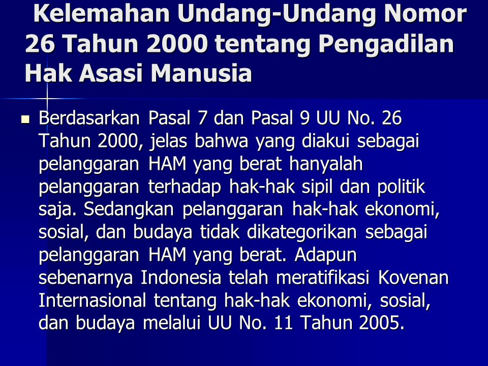 Kelemahan Undang-Undang Nomor 26 Tahun 2000 tentang Pengadilan Hak Asasi Manusia Kelemahan Undang-Undang Nomor 26 Tahun 2000 tentang Pengadilan Hak Asasi Manusia Berdasarkan Pasal 7 dan Pasal 9 UU No.