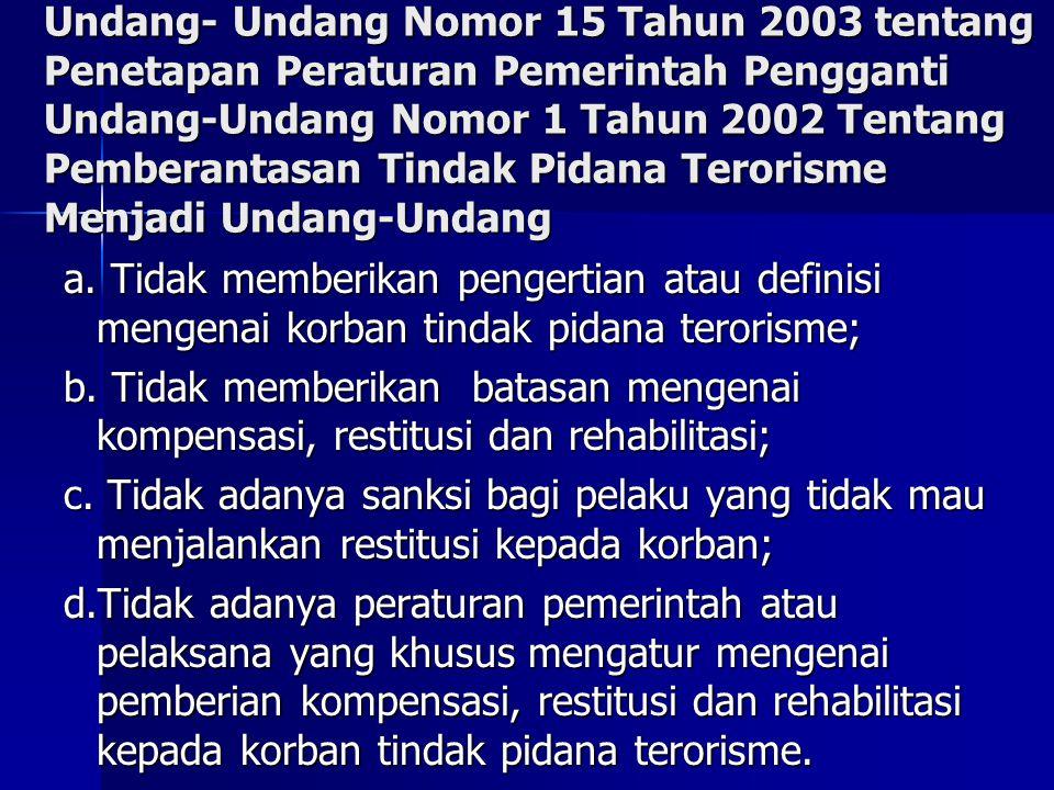 Undang- Undang Nomor 15 Tahun 2003 tentang Penetapan Peraturan Pemerintah Pengganti Undang-Undang Nomor 1 Tahun 2002 Tentang Pemberantasan Tindak Pidana Terorisme Menjadi Undang-Undang a.