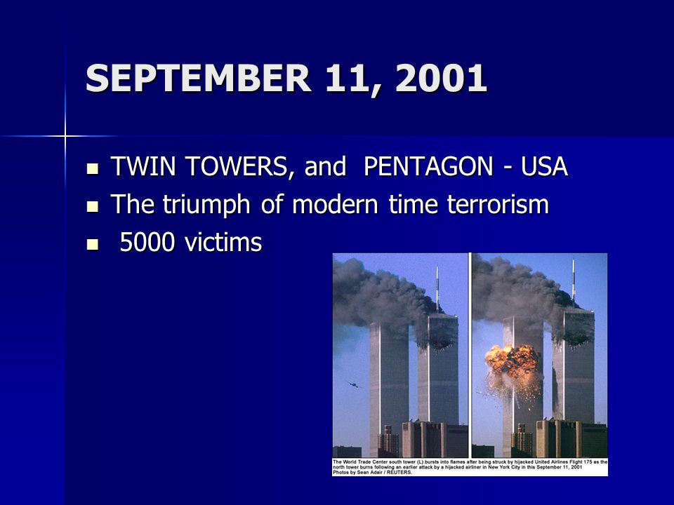 SEPTEMBER 11, 2001 TWIN TOWERS, and PENTAGON - USA TWIN TOWERS, and PENTAGON - USA The triumph of modern time terrorism The triumph of modern time terrorism 5000 victims 5000 victims