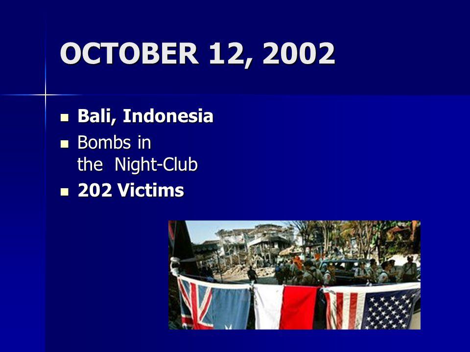 OCTOBER 12, 2002 Bali, Indonesia Bali, Indonesia Bombs in the Night-Club Bombs in the Night-Club 202 Victims 202 Victims