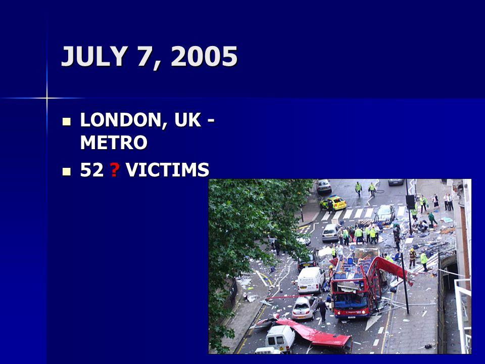 JULY 7, 2005 LONDON, UK - METRO LONDON, UK - METRO 52 ? VICTIMS 52 ? VICTIMS