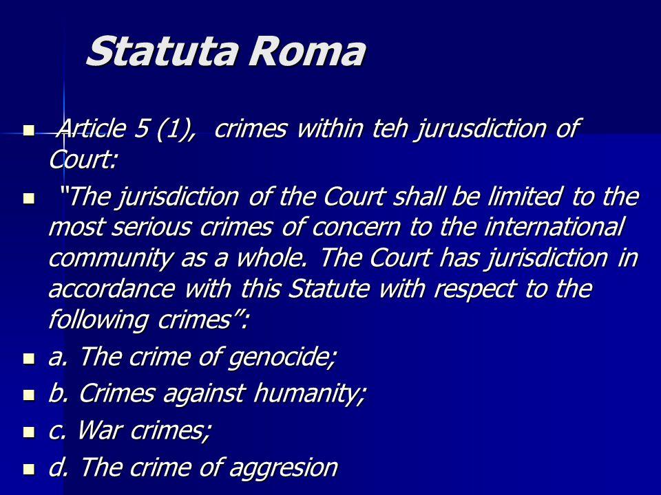 "Statuta Roma Article 5 (1), crimes within teh jurusdiction of Court: Article 5 (1), crimes within teh jurusdiction of Court: ""The jurisdiction of the"