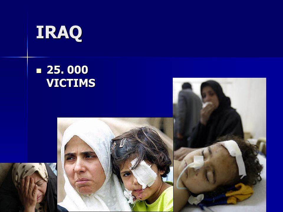 IRAQ 25. 000 VICTIMS 25. 000 VICTIMS