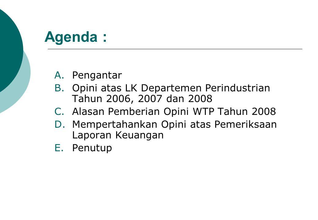 Agenda : A.Pengantar B.Opini atas LK Departemen Perindustrian Tahun 2006, 2007 dan 2008 C.Alasan Pemberian Opini WTP Tahun 2008 D.Mempertahankan Opini