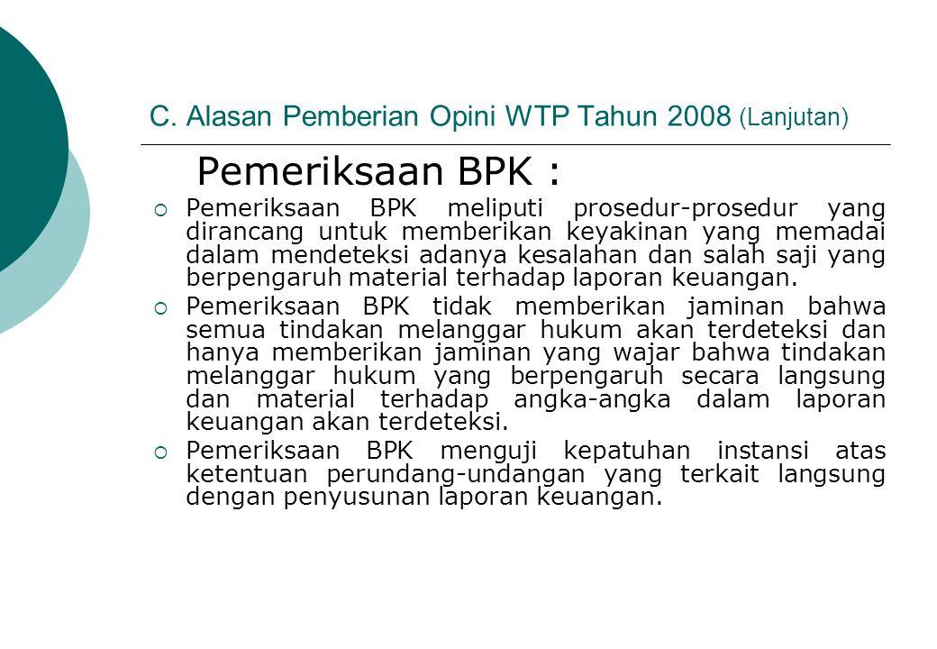 C. Alasan Pemberian Opini WTP Tahun 2008 (Lanjutan) Pemeriksaan BPK :  Pemeriksaan BPK meliputi prosedur-prosedur yang dirancang untuk memberikan key