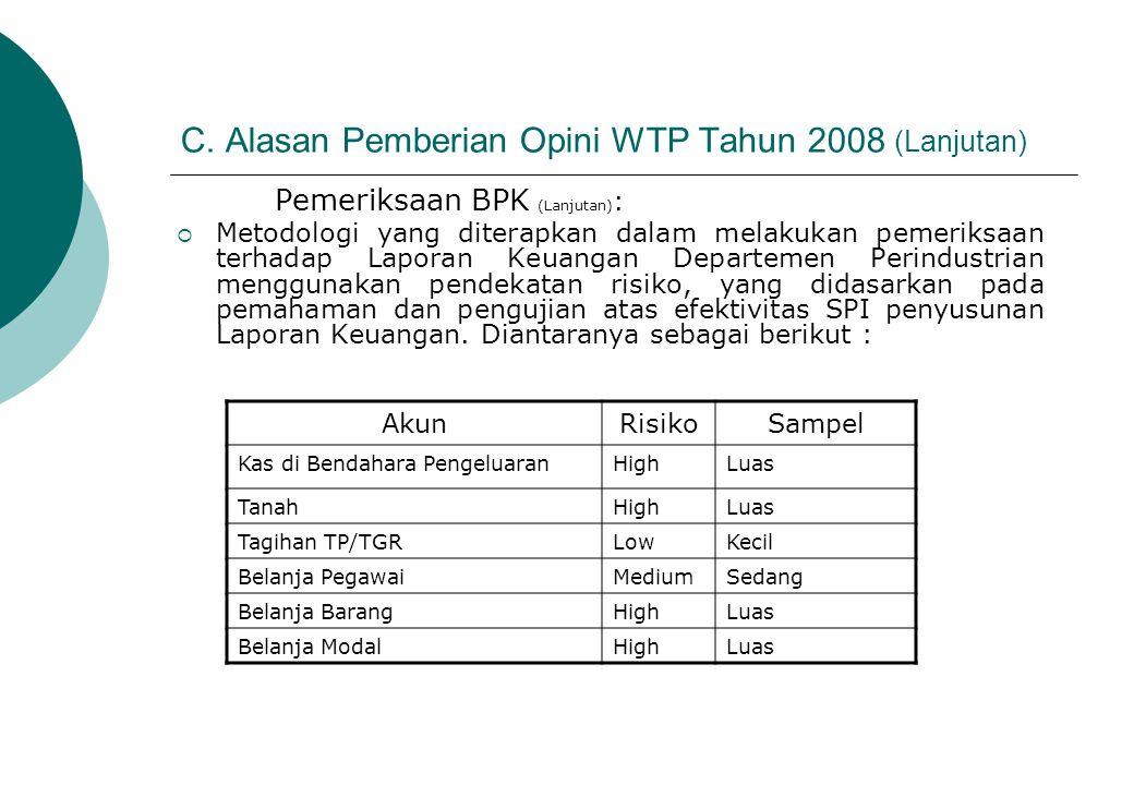 C. Alasan Pemberian Opini WTP Tahun 2008 (Lanjutan) Pemeriksaan BPK (Lanjutan) :  Metodologi yang diterapkan dalam melakukan pemeriksaan terhadap Lap