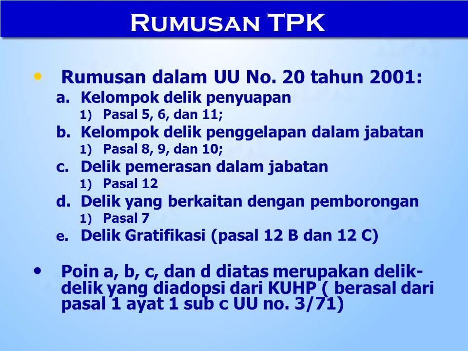 Rumusan dalam UU No. 20 tahun 2001: a. a.Kelompok delik penyuapan 1) 1) Pasal 5, 6, dan 11; b. b.Kelompok delik penggelapan dalam jabatan 1) 1) Pasal