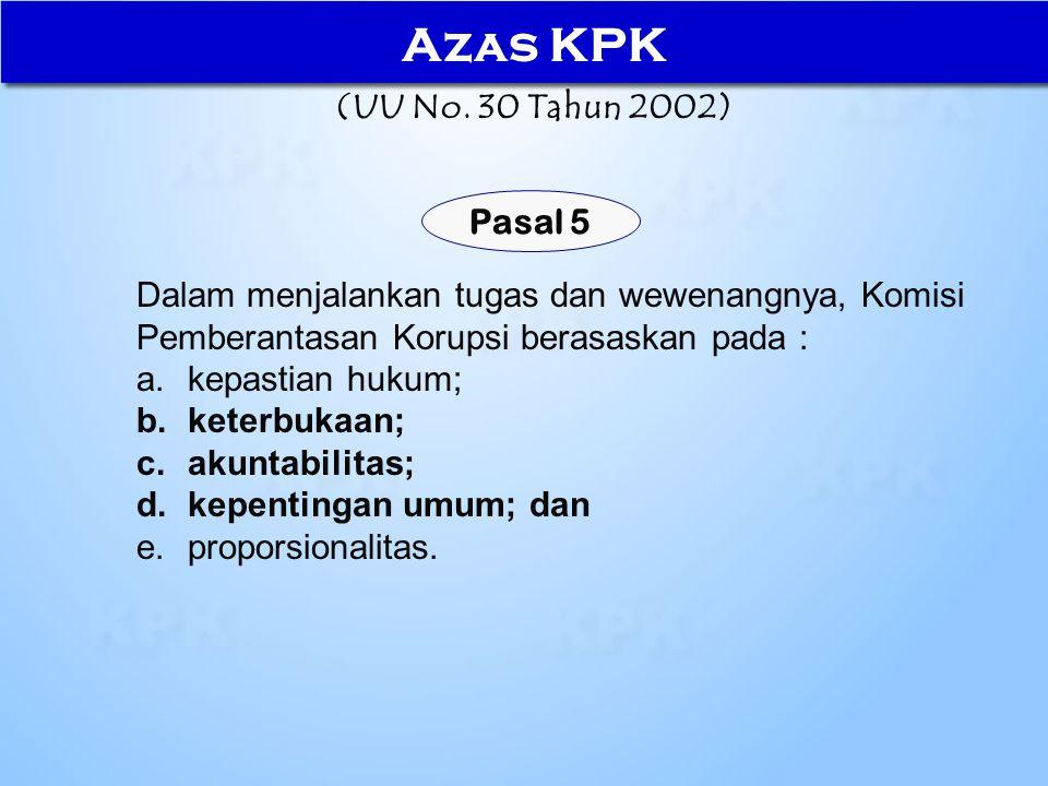 Dalam menjalankan tugas dan wewenangnya, Komisi Pemberantasan Korupsi berasaskan pada : a.kepastian hukum; b.keterbukaan; c.akuntabilitas; d.kepenting