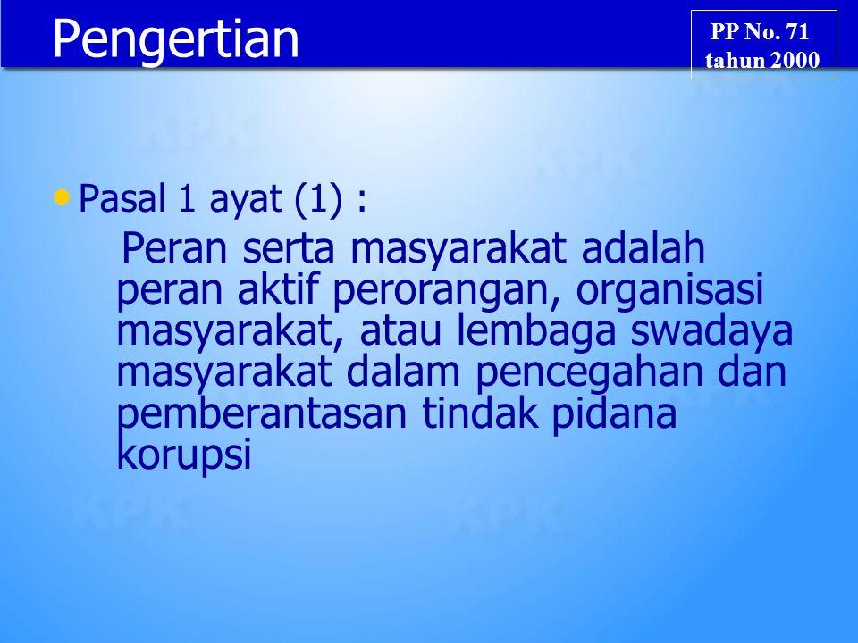Pengertian Pasal 1 ayat (1) : Peran serta masyarakat adalah peran aktif perorangan, organisasi masyarakat, atau lembaga swadaya masyarakat dalam pence