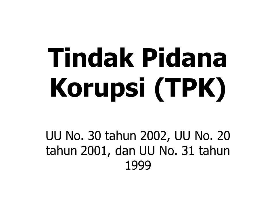 Tindak Pidana Korupsi (TPK) UU No. 30 tahun 2002, UU No. 20 tahun 2001, dan UU No. 31 tahun 1999