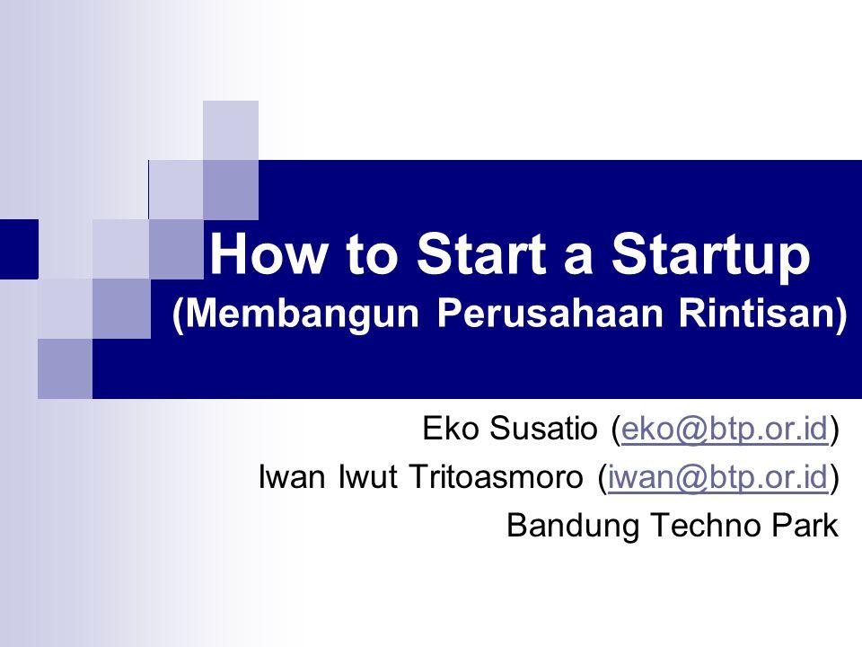 How to Start a Startup (Membangun Perusahaan Rintisan) Eko Susatio (eko@btp.or.id)eko@btp.or.id Iwan Iwut Tritoasmoro (iwan@btp.or.id)iwan@btp.or.id B