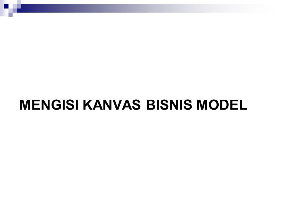 MENGISI KANVAS BISNIS MODEL