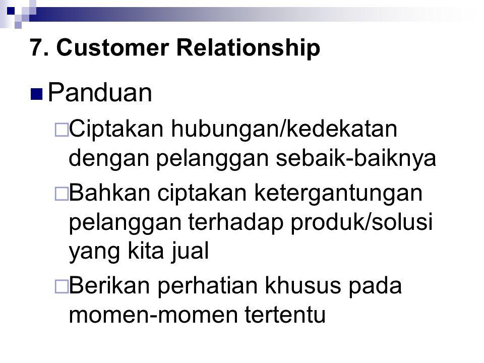 7. Customer Relationship Panduan  Ciptakan hubungan/kedekatan dengan pelanggan sebaik-baiknya  Bahkan ciptakan ketergantungan pelanggan terhadap pro