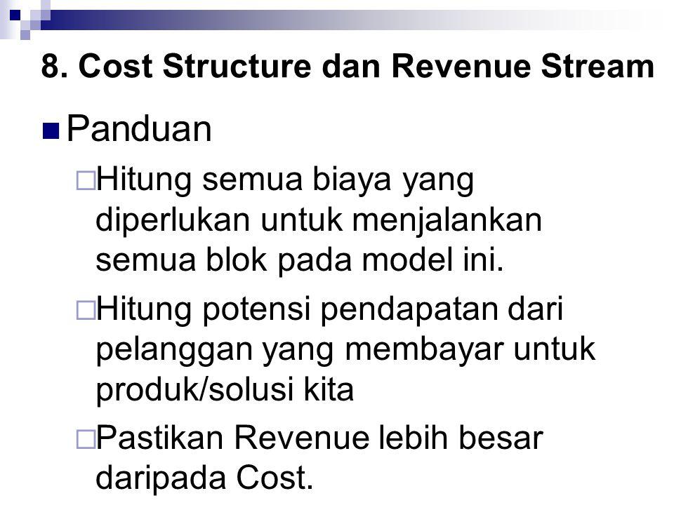 8. Cost Structure dan Revenue Stream Panduan  Hitung semua biaya yang diperlukan untuk menjalankan semua blok pada model ini.  Hitung potensi pendap