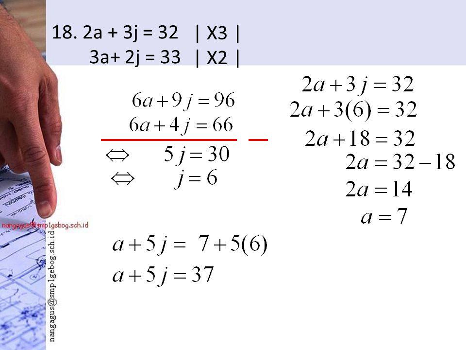 18. 2a + 3j = 32 3a+ 2j = 33 | X3 | | X2 |