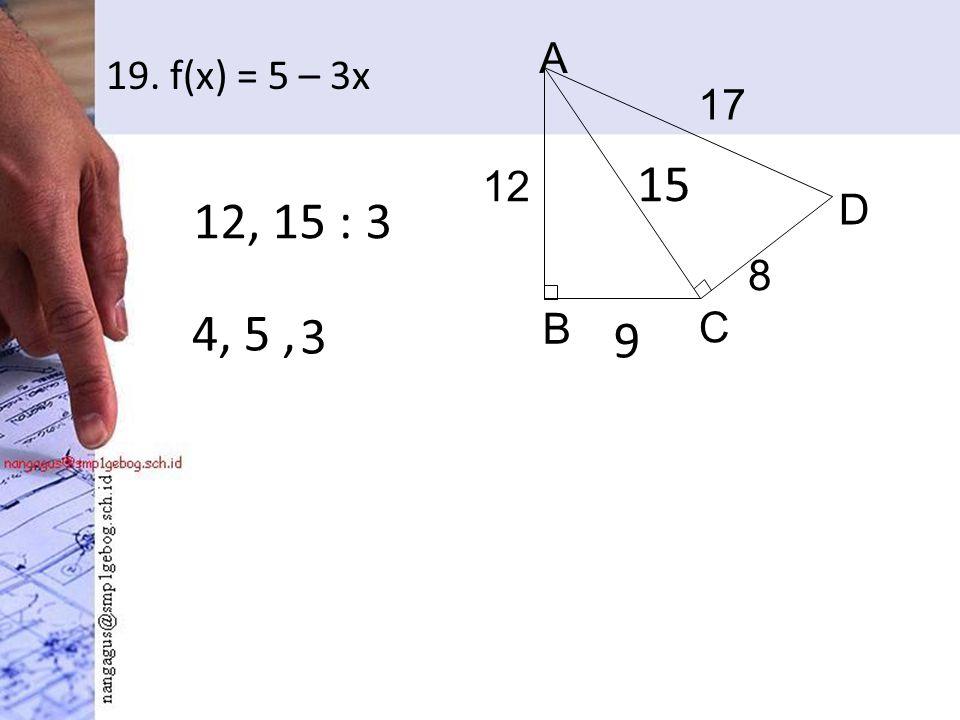 19. f(x) = 5 – 3x D A C B 17 8 12 12, 15 : 3 15 4, 5, 3 9