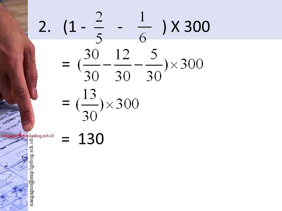 2. (1 - - ) X 300 = = = 130