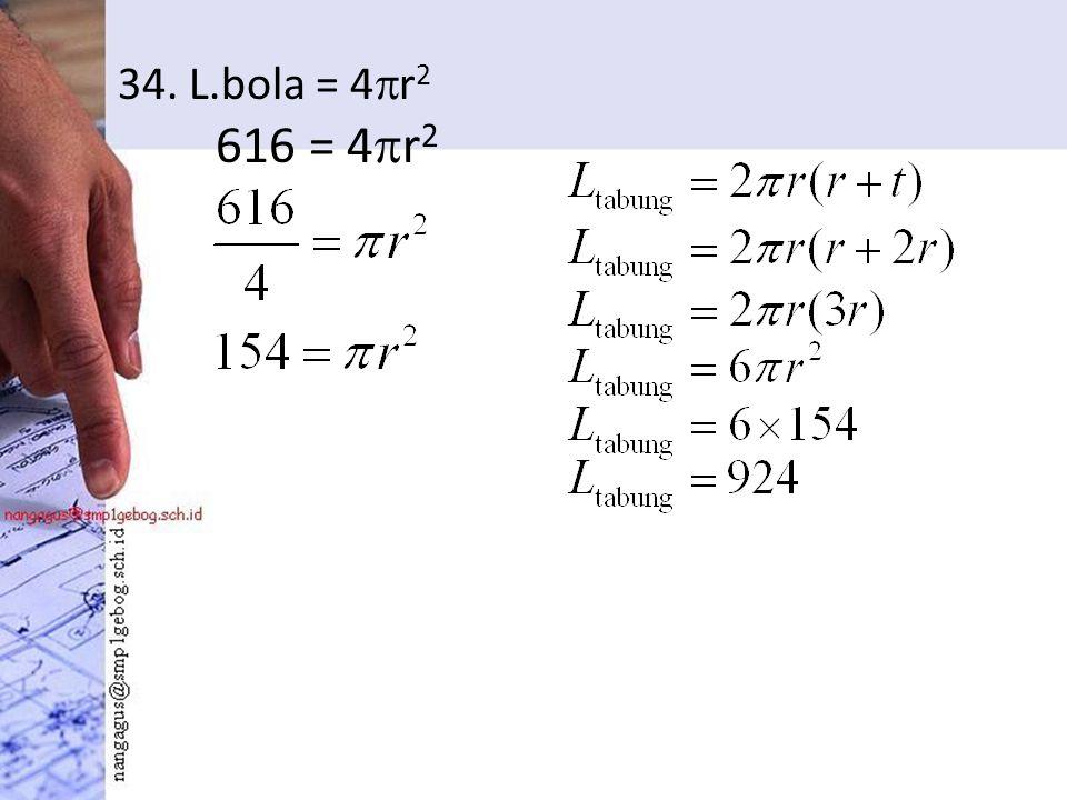 34. L.bola = 4  r 2 616 = 4  r 2