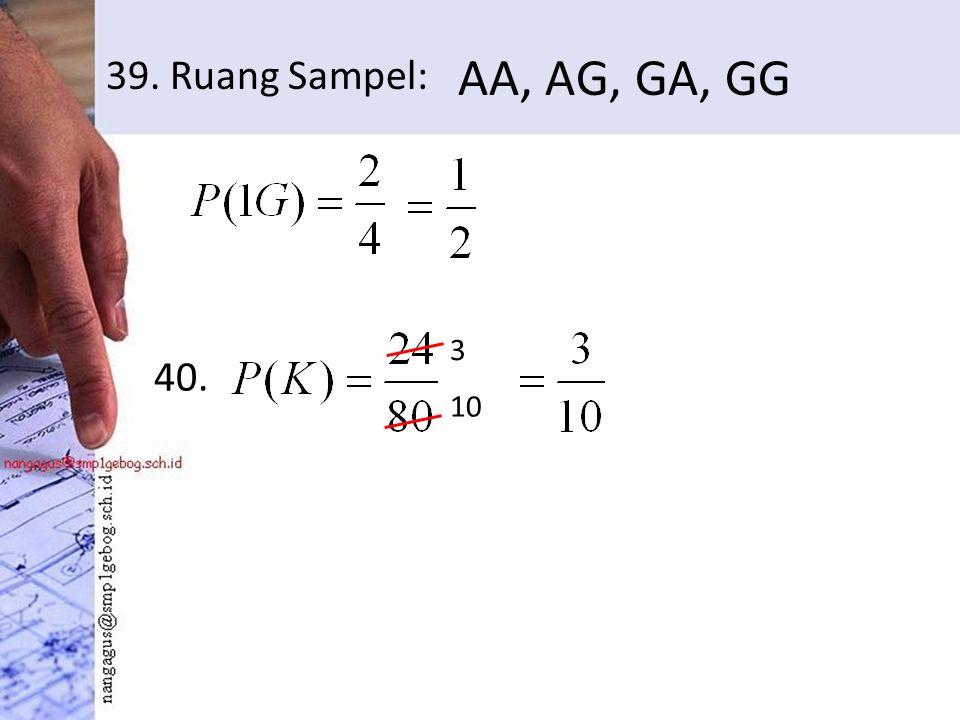 39. Ruang Sampel: AA, AG, GA, GG 40. 3 10
