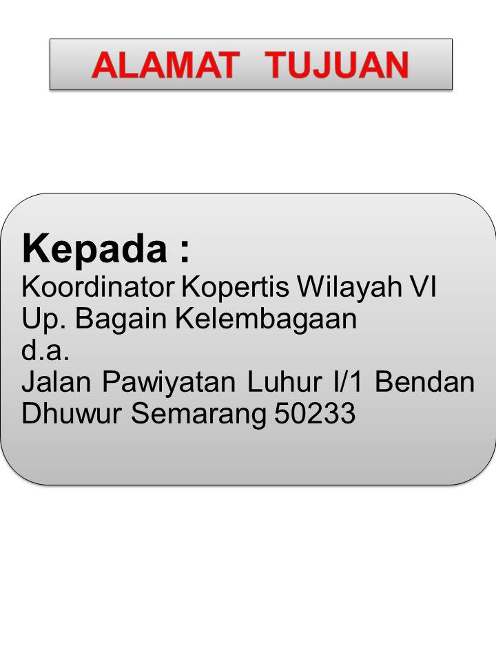 Kepada : Koordinator Kopertis Wilayah VI Up. Bagain Kelembagaan d.a. Jalan Pawiyatan Luhur I/1 Bendan Dhuwur Semarang 50233 Kepada : Koordinator Koper