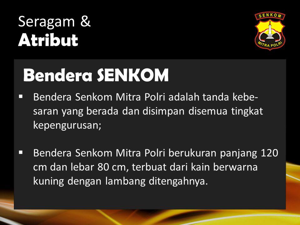 Seragam & Atribut Panji SENKOM Panji organisasi adalah tanda kebesaran dan identitas keberadaan Senkom Mitra Polri sebagai Organisasi Kemasyarakatan;