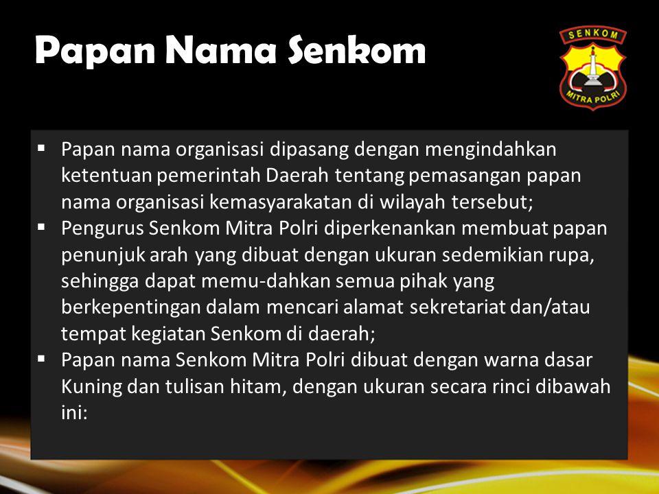 Papan Nama Senkom  Papan nama Senkom Mitra Polri adalah tanda pengenal yang menunjukkan tempat keberadaan organisasi dan tempat dimana pengurus Senko