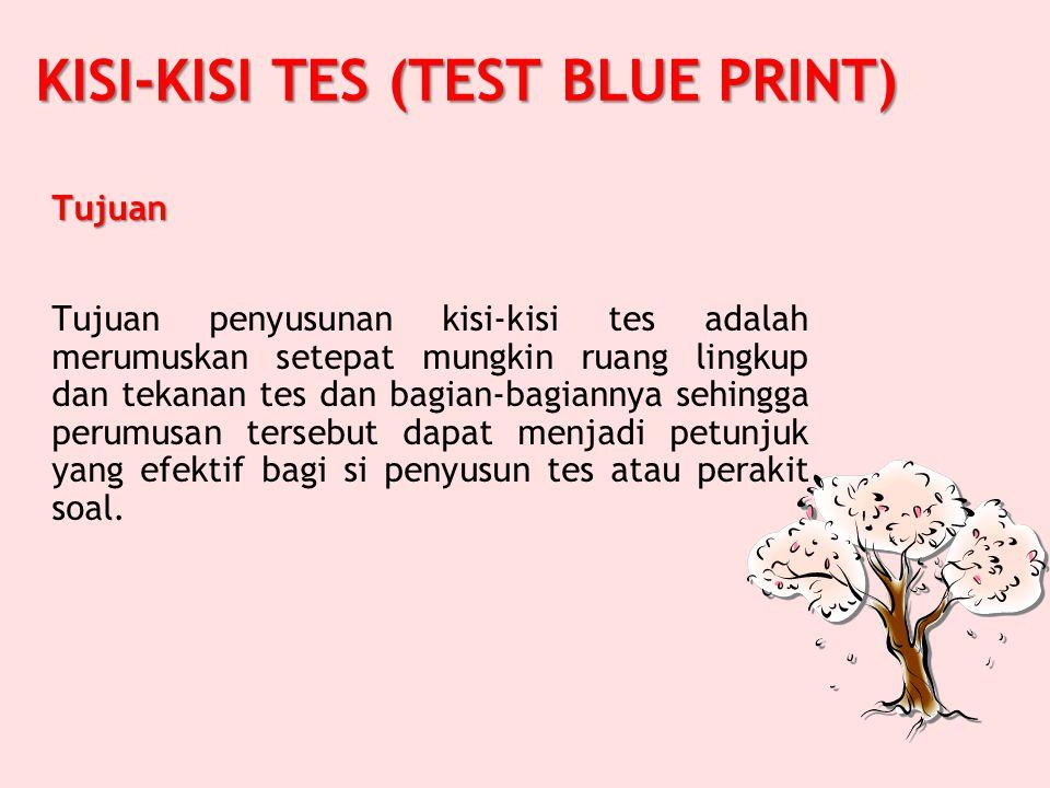 KISI-KISI TES (TEST BLUE PRINT) Tujuan penyusunan kisi-kisi tes adalah merumuskan setepat mungkin ruang lingkup dan tekanan tes dan bagian-bagiannya sehingga perumusan tersebut dapat menjadi petunjuk yang efektif bagi si penyusun tes atau perakit soal.