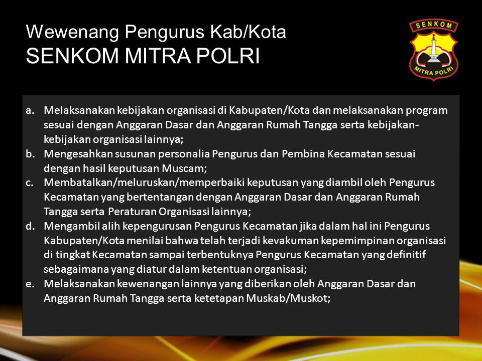 Wewenang Pengurus Provinsi SENKOM MITRA POLRI a.Melaksanakan kebijakan organisasi di Provinsinya dan memberikan petunjuk kepada Pengurus Kabupaten/Kot