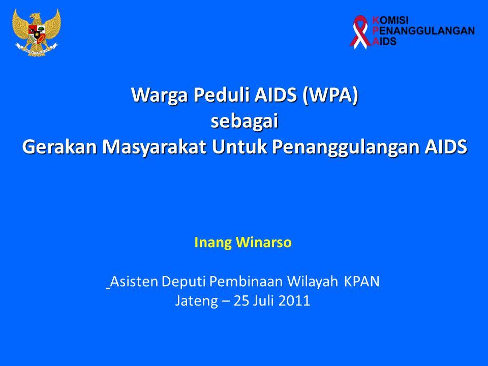 Warga Peduli AIDS (WPA) sebagai Gerakan Masyarakat Untuk Penanggulangan AIDS Inang Winarso Asisten Deputi Pembinaan Wilayah KPAN Jateng – 25 Juli 2011