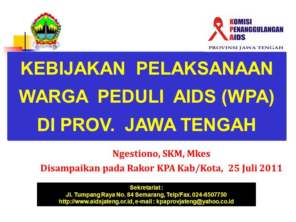Ngestiono, SKM, Mkes Disampaikan pada Rakor KPA Kab/Kota, 25 Juli 2011 KEBIJAKAN PELAKSANAAN WARGA PEDULI AIDS (WPA) DI PROV.