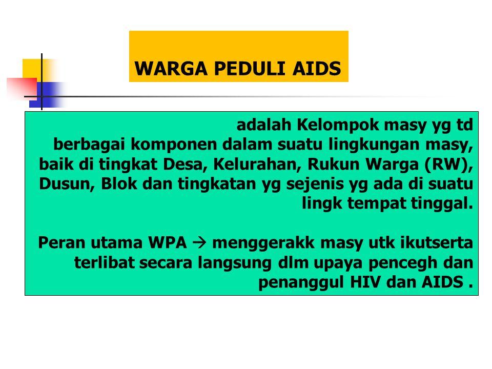 WARGA PEDULI AIDS adalah Kelompok masy yg td berbagai komponen dalam suatu lingkungan masy, baik di tingkat Desa, Kelurahan, Rukun Warga (RW), Dusun, Blok dan tingkatan yg sejenis yg ada di suatu lingk tempat tinggal.