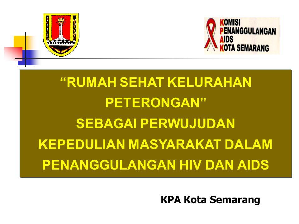 """""""RUMAH SEHAT KELURAHAN PETERONGAN"""" SEBAGAI PERWUJUDAN KEPEDULIAN MASYARAKAT DALAM PENANGGULANGAN HIV DAN AIDS KPA Kota Semarang"""