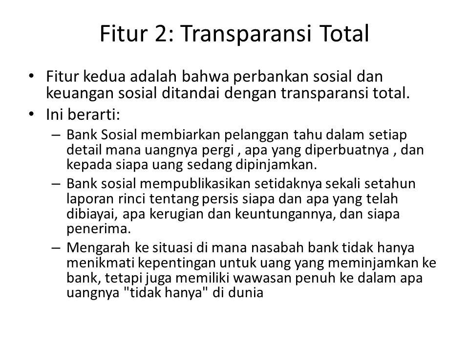 Fitur 2: Transparansi Total Fitur kedua adalah bahwa perbankan sosial dan keuangan sosial ditandai dengan transparansi total. Ini berarti: – Bank Sosi