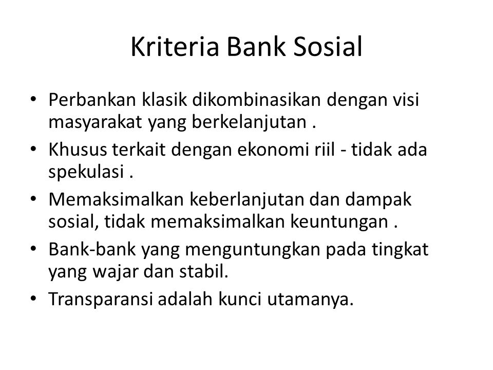 Kriteria Bank Sosial Perbankan klasik dikombinasikan dengan visi masyarakat yang berkelanjutan. Khusus terkait dengan ekonomi riil - tidak ada spekula