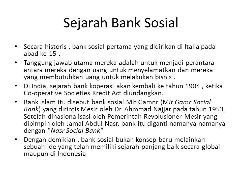 Sejarah Bank Sosial Secara historis, bank sosial pertama yang didirikan di Italia pada abad ke-15. Tanggung jawab utama mereka adalah untuk menjadi pe