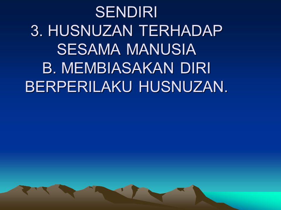 BERPERILAKUTERPUJI A. PERILAKU HUSNUZAN 1.HUSNUZAN TERHADAP ALLAH 2.HUSNUZAN TERHADAP DIRI SENDIRI 3. HUSNUZAN TERHADAP SESAMA MANUSIA B. MEMBIASAKAN