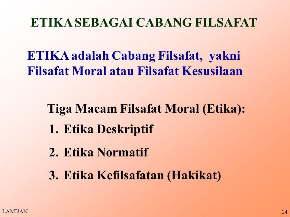 13 1.Etika adalah nilai, norma, dan ajaran yg dijadikan pegangan orang atau sekelompok orang 2.