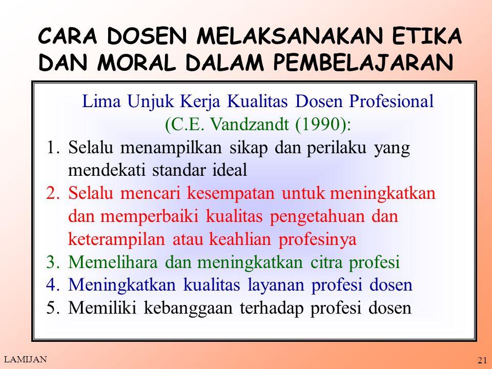 20 Kita dapat menjunjung dan menghargai nilai-nilai kemanusiaan Kita lebih toleran, etis/santun, dan adil dalam bersikap dan bertindak Kita lebih dapat menghargai kemampuan dan karya orang lain Kita lebih bertanggung jawab terhadap bidang ilmu yang diampunya Kita dapat meningkatkan profesionalitas MANFAAT Kita Mempelajari Nilai, Norma, Etika, dan Moral LAMIJAN